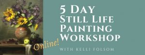 An image advertising a 5 Day Still Life Painting Online Workshop with artists Kelli Folsom